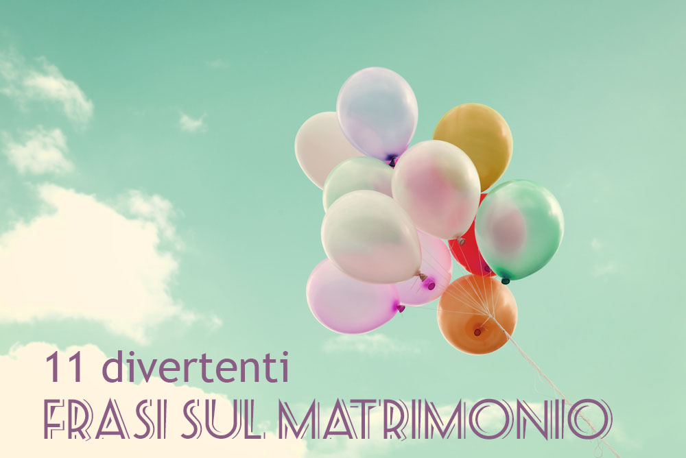 Frasi Matrimonio.Frasi Matrimonio 11 Auguri Di Matrimonio Divertenti