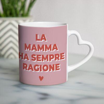 Tazza con Manico a Cuore La Mamma Ha Sempre Ragione