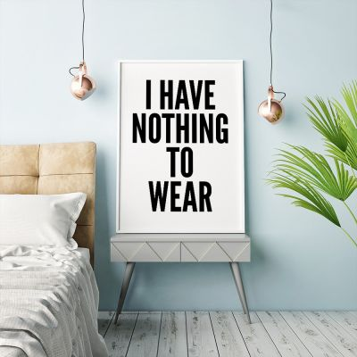 Poster - Nothing To Wear Poster di MottosPrint